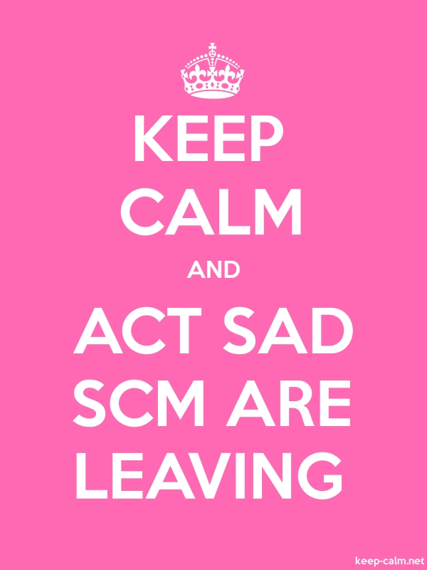 KEEP CALM AND ACT SAD SCM ARE LEAVING - white/pink - Default (600x800)