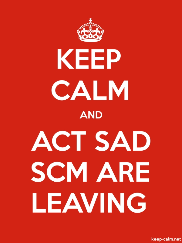KEEP CALM AND ACT SAD SCM ARE LEAVING - white/red - Default (600x800)