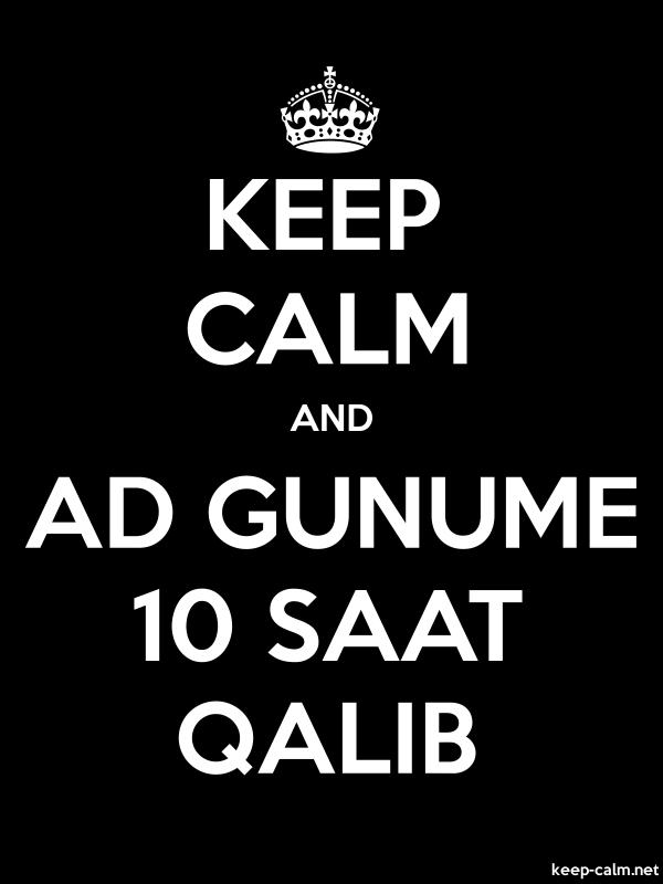KEEP CALM AND AD GUNUME 10 SAAT QALIB - white/black - Default (600x800)