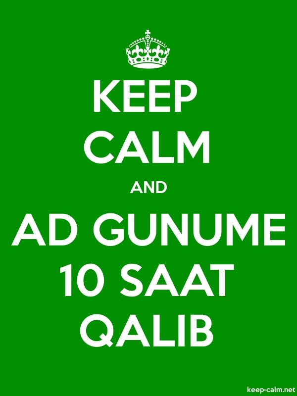 KEEP CALM AND AD GUNUME 10 SAAT QALIB - white/green - Default (600x800)