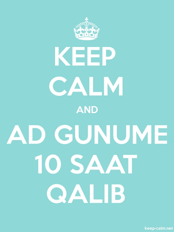 KEEP CALM AND AD GUNUME 10 SAAT QALIB - white/lightblue - Default (600x800)