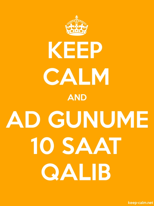 KEEP CALM AND AD GUNUME 10 SAAT QALIB - white/orange - Default (600x800)