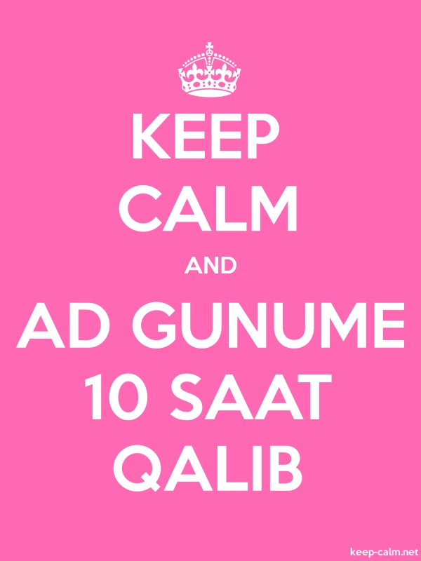 KEEP CALM AND AD GUNUME 10 SAAT QALIB - white/pink - Default (600x800)