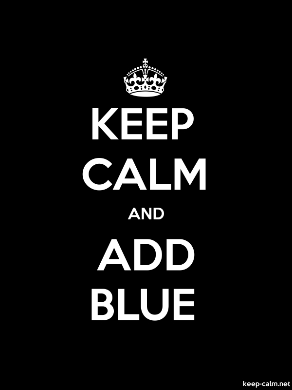 KEEP CALM AND ADD BLUE - white/black - Default (600x800)