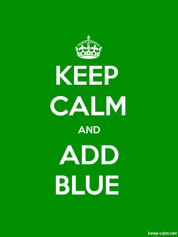 KEEP CALM AND ADD BLUE - white/green - Default (600x800)