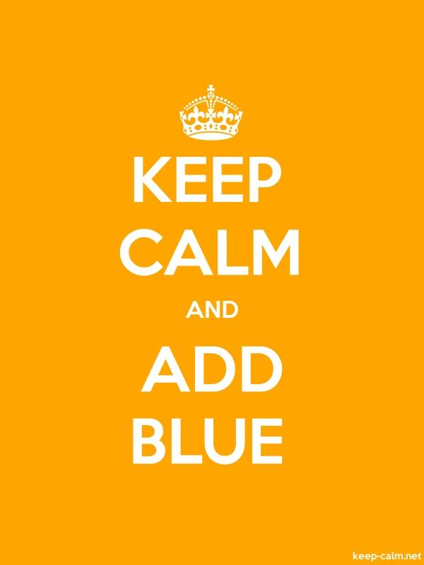 KEEP CALM AND ADD BLUE - white/orange - Default (600x800)