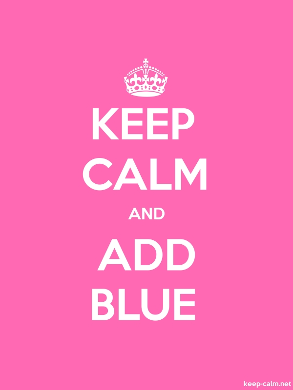 KEEP CALM AND ADD BLUE - white/pink - Default (600x800)