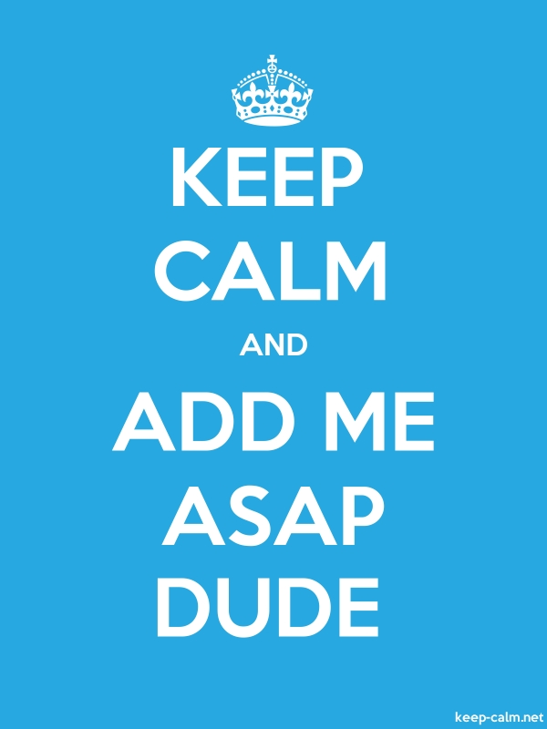 KEEP CALM AND ADD ME ASAP DUDE - white/blue - Default (600x800)