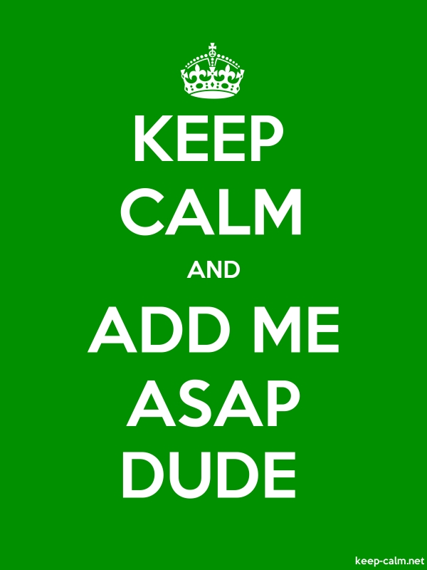 KEEP CALM AND ADD ME ASAP DUDE - white/green - Default (600x800)