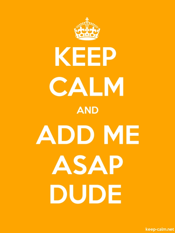 KEEP CALM AND ADD ME ASAP DUDE - white/orange - Default (600x800)