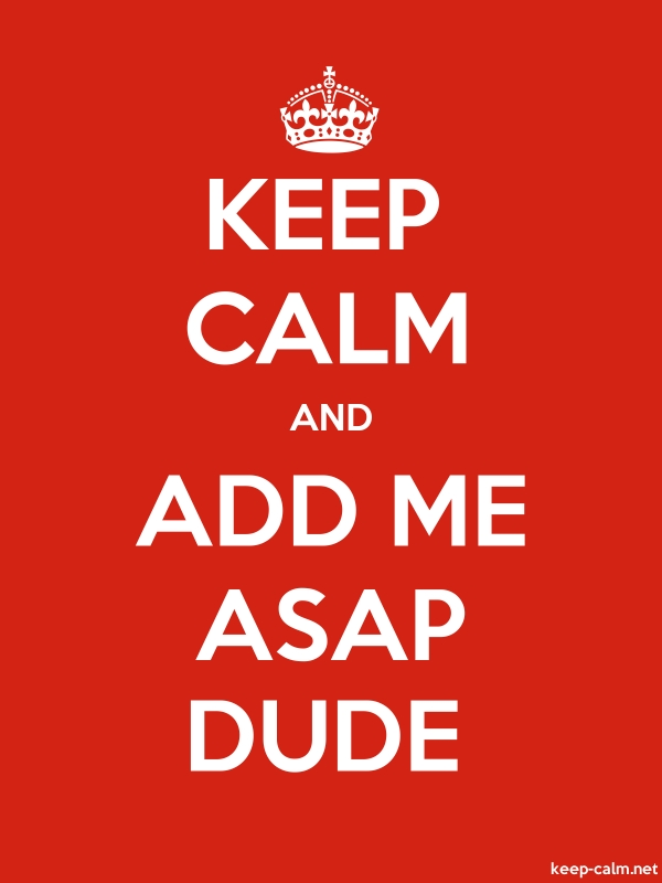 KEEP CALM AND ADD ME ASAP DUDE - white/red - Default (600x800)