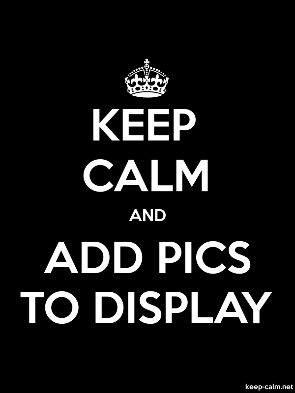 KEEP CALM AND ADD PICS TO DISPLAY - white/black - Default (600x800)