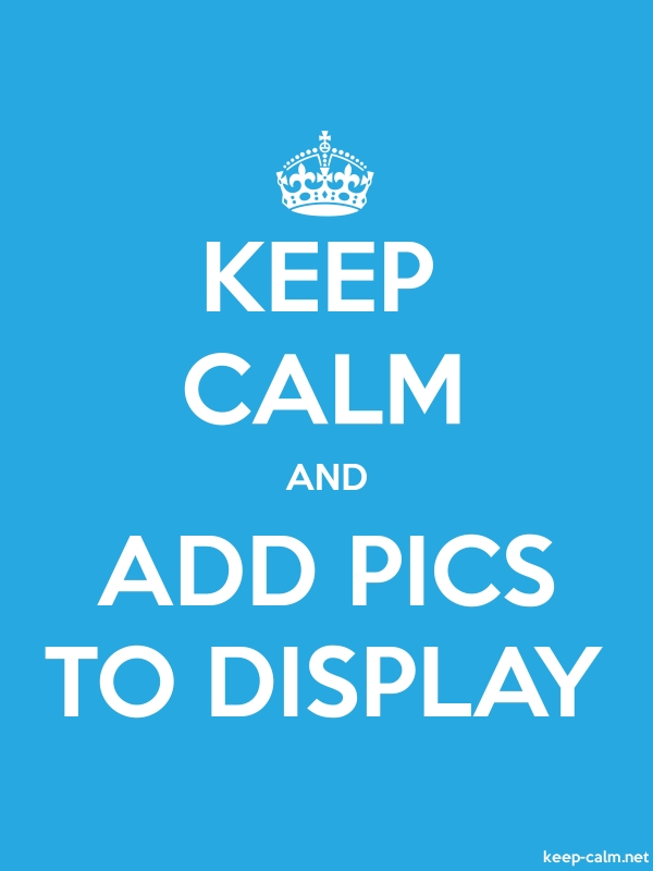 KEEP CALM AND ADD PICS TO DISPLAY - white/blue - Default (600x800)