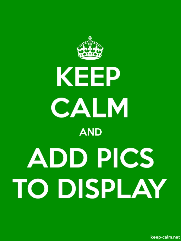 KEEP CALM AND ADD PICS TO DISPLAY - white/green - Default (600x800)