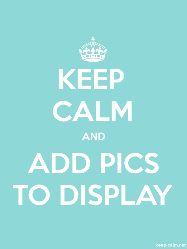 KEEP CALM AND ADD PICS TO DISPLAY - white/lightblue - Default (600x800)