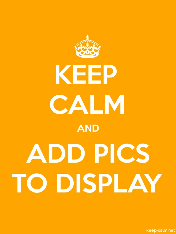 KEEP CALM AND ADD PICS TO DISPLAY - white/orange - Default (600x800)