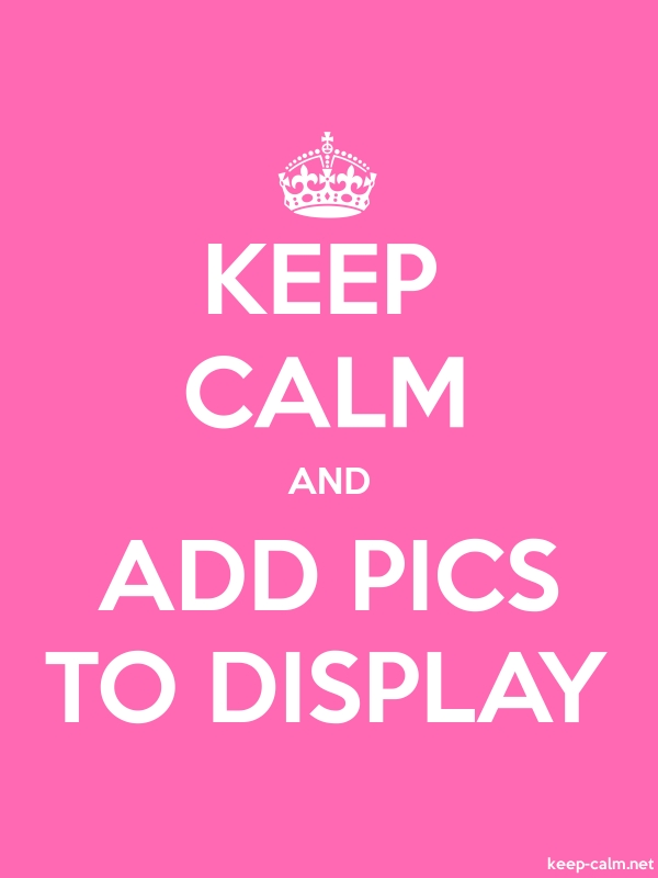 KEEP CALM AND ADD PICS TO DISPLAY - white/pink - Default (600x800)