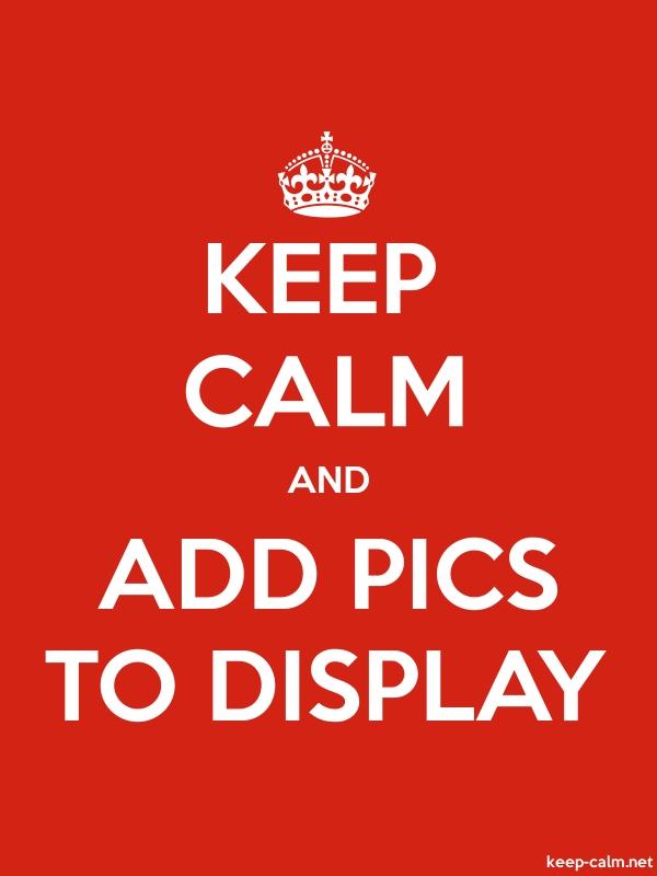 KEEP CALM AND ADD PICS TO DISPLAY - white/red - Default (600x800)