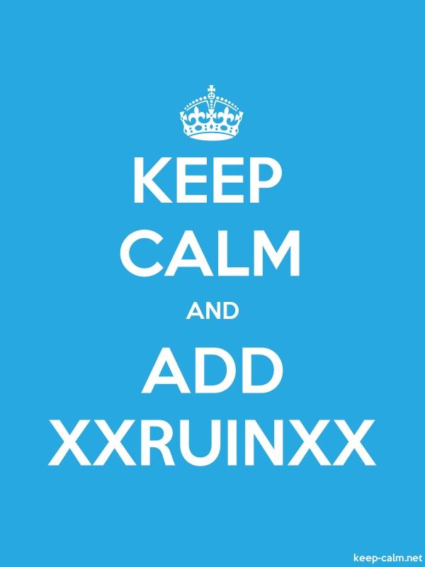 KEEP CALM AND ADD XXRUINXX - white/blue - Default (600x800)