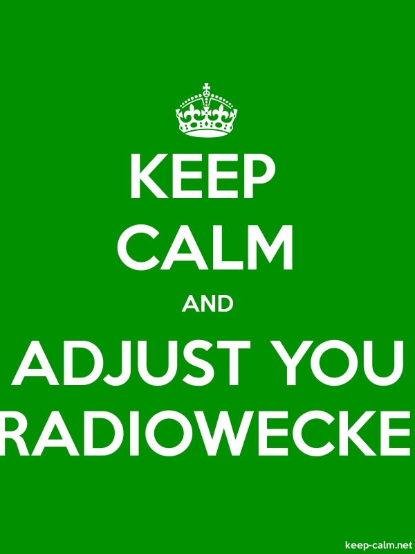 KEEP CALM AND ADJUST YOU RADIOWECKE - white/green - Default (600x800)