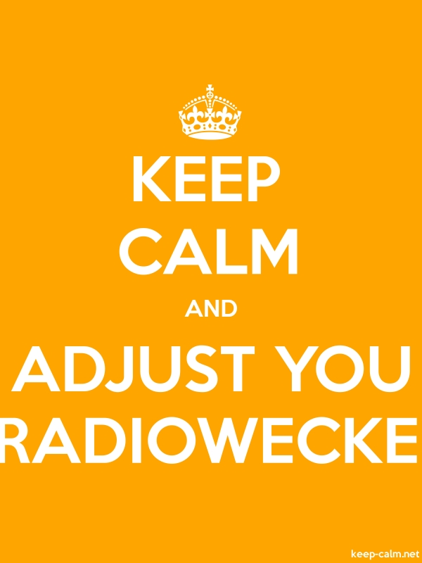 KEEP CALM AND ADJUST YOU RADIOWECKE - white/orange - Default (600x800)