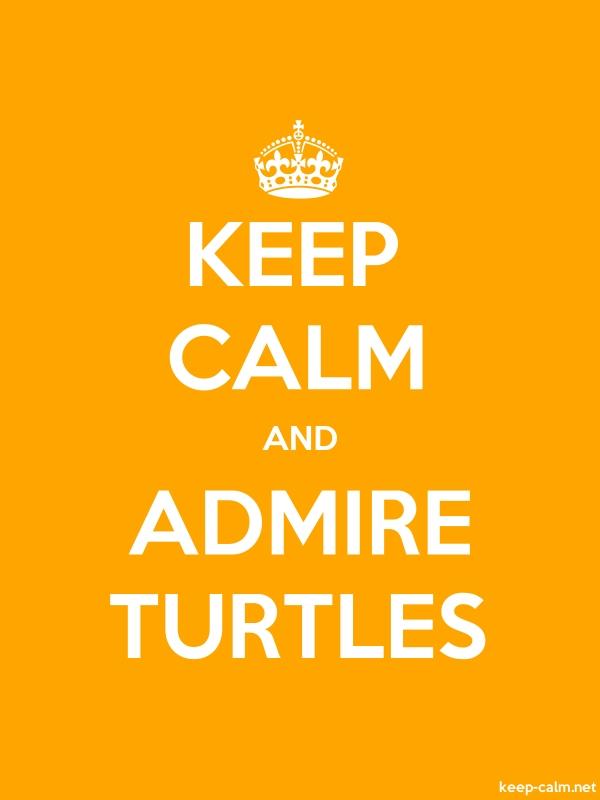 KEEP CALM AND ADMIRE TURTLES - white/orange - Default (600x800)