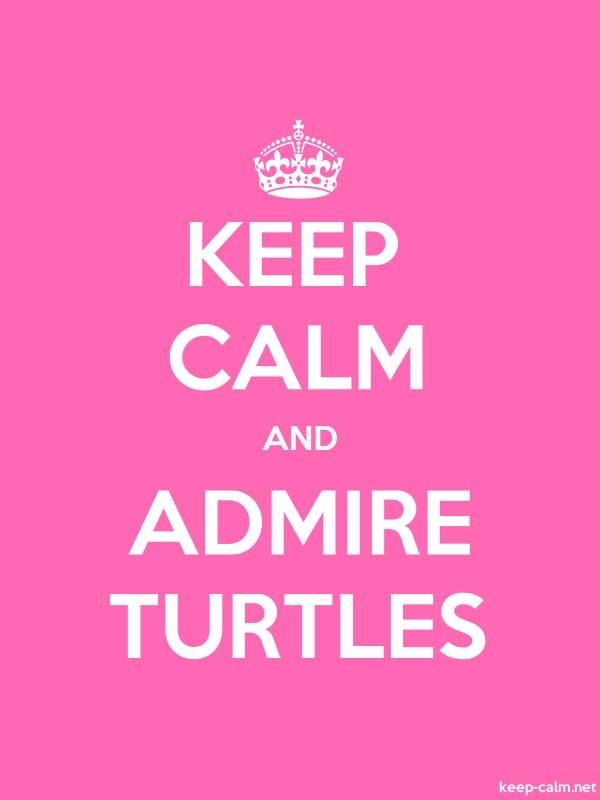 KEEP CALM AND ADMIRE TURTLES - white/pink - Default (600x800)