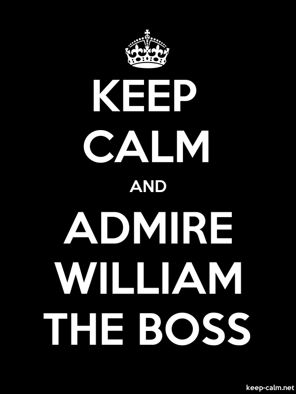 KEEP CALM AND ADMIRE WILLIAM THE BOSS - white/black - Default (600x800)