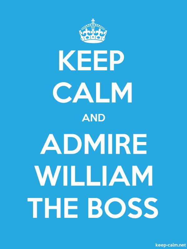 KEEP CALM AND ADMIRE WILLIAM THE BOSS - white/blue - Default (600x800)