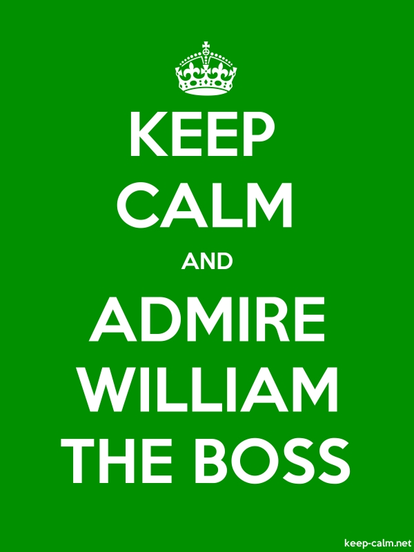 KEEP CALM AND ADMIRE WILLIAM THE BOSS - white/green - Default (600x800)