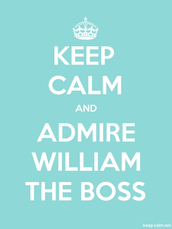 KEEP CALM AND ADMIRE WILLIAM THE BOSS - white/lightblue - Default (600x800)