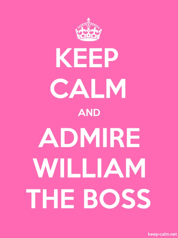 KEEP CALM AND ADMIRE WILLIAM THE BOSS - white/pink - Default (600x800)