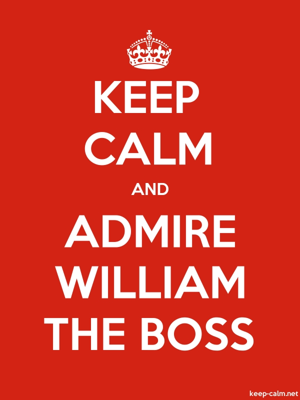 KEEP CALM AND ADMIRE WILLIAM THE BOSS - white/red - Default (600x800)