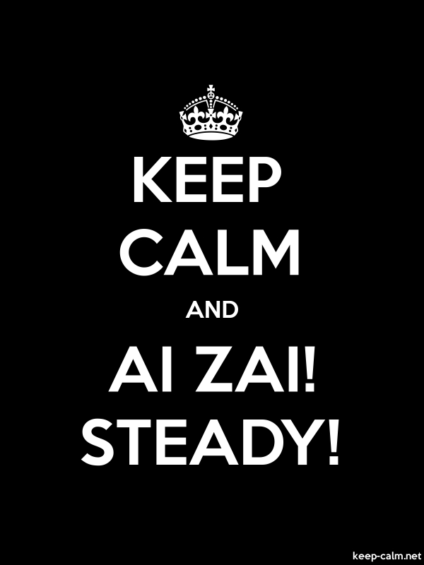 KEEP CALM AND AI ZAI! STEADY! - white/black - Default (600x800)