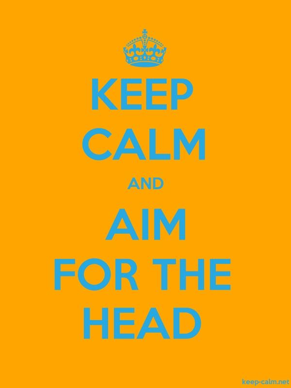 KEEP CALM AND AIM FOR THE HEAD - blue/orange - Default (600x800)