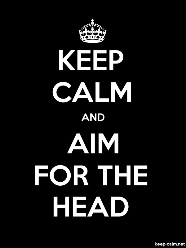 KEEP CALM AND AIM FOR THE HEAD - white/black - Default (600x800)