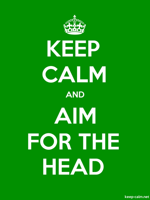 KEEP CALM AND AIM FOR THE HEAD - white/green - Default (600x800)