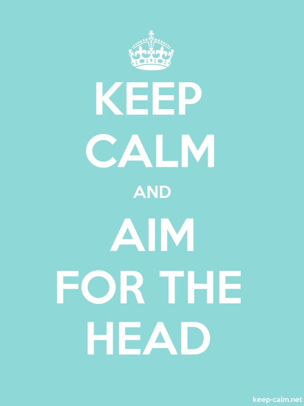 KEEP CALM AND AIM FOR THE HEAD - white/lightblue - Default (600x800)