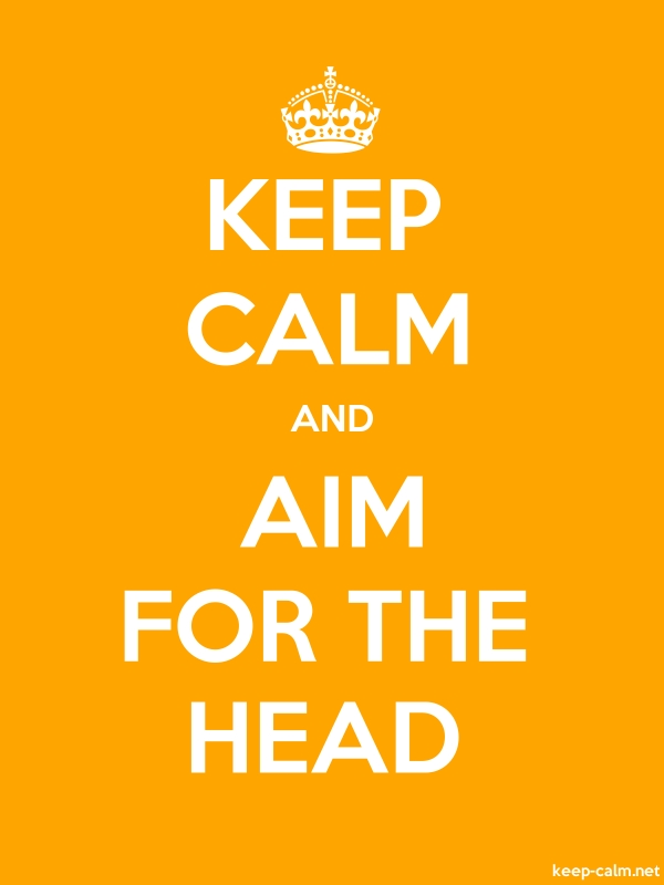 KEEP CALM AND AIM FOR THE HEAD - white/orange - Default (600x800)