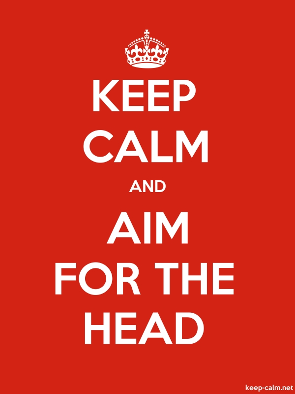 KEEP CALM AND AIM FOR THE HEAD - white/red - Default (600x800)