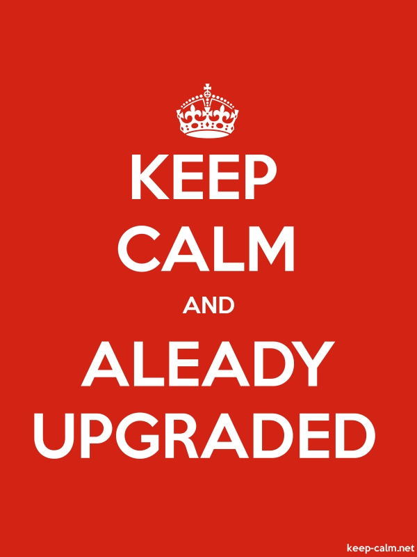 KEEP CALM AND ALEADY UPGRADED - white/red - Default (600x800)