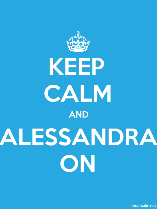 KEEP CALM AND ALESSANDRA ON - white/blue - Default (600x800)