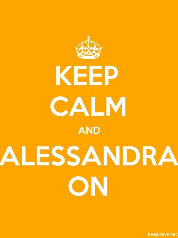 KEEP CALM AND ALESSANDRA ON - white/orange - Default (600x800)