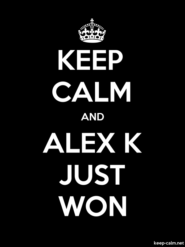 KEEP CALM AND ALEX K JUST WON - white/black - Default (600x800)