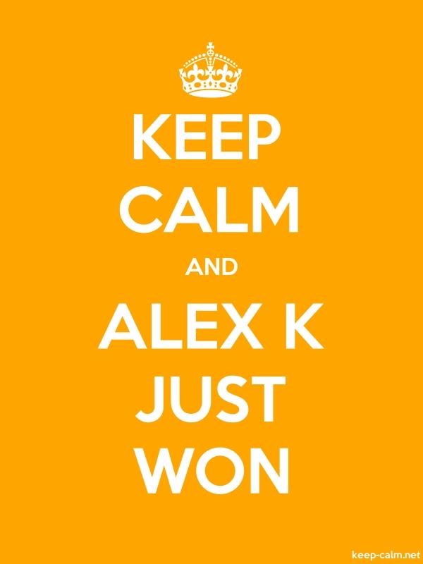 KEEP CALM AND ALEX K JUST WON - white/orange - Default (600x800)