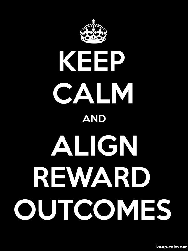 KEEP CALM AND ALIGN REWARD OUTCOMES - white/black - Default (600x800)