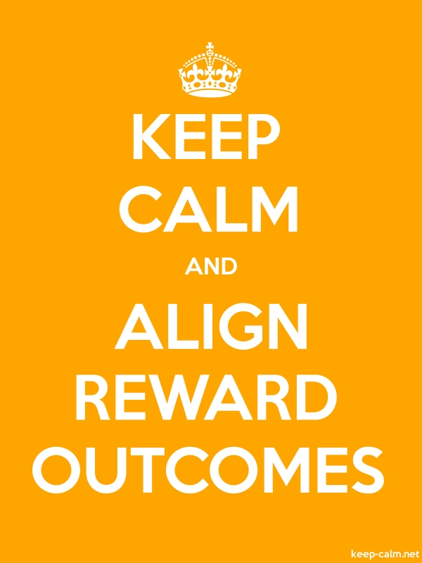 KEEP CALM AND ALIGN REWARD OUTCOMES - white/orange - Default (600x800)