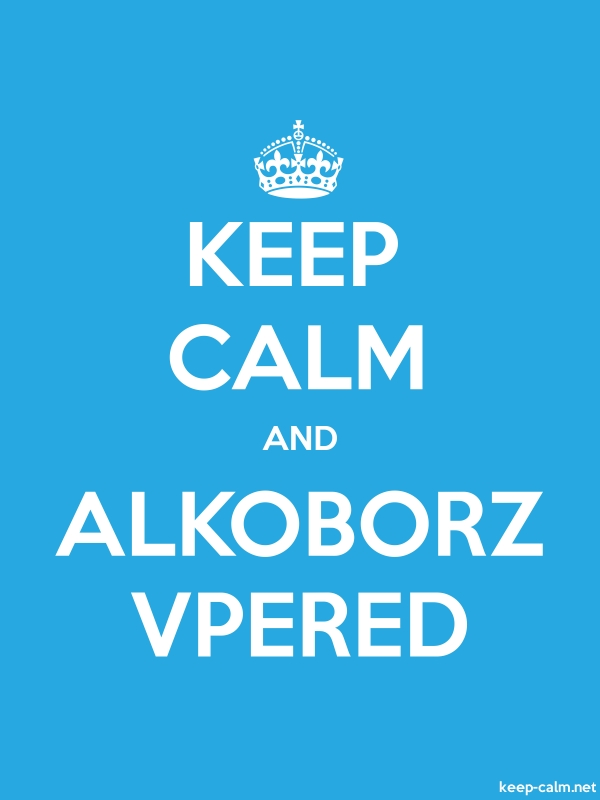 KEEP CALM AND ALKOBORZ VPERED - white/blue - Default (600x800)