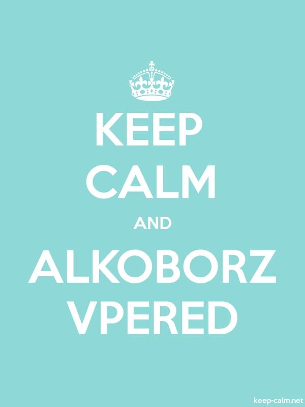 KEEP CALM AND ALKOBORZ VPERED - white/lightblue - Default (600x800)