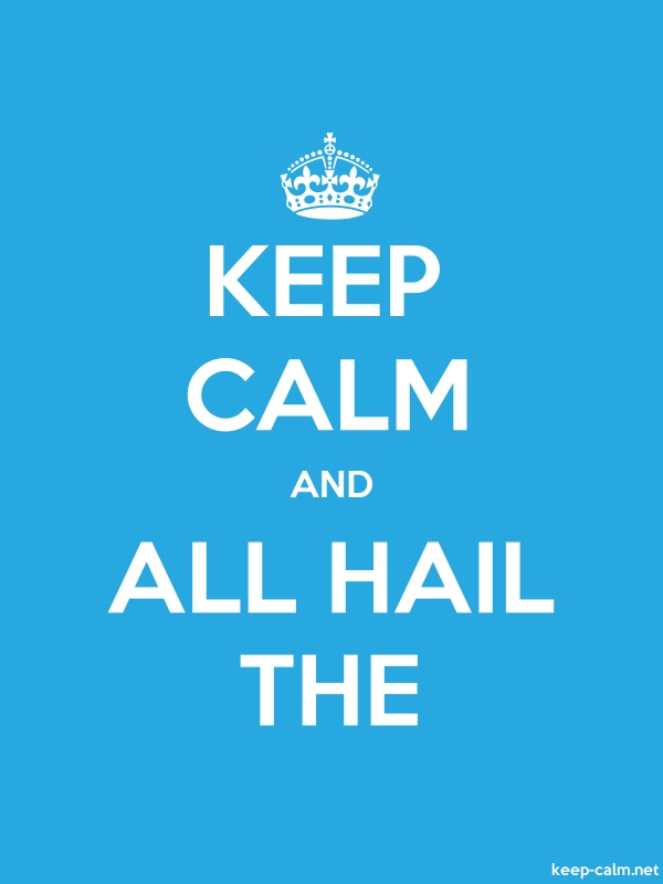KEEP CALM AND ALL HAIL THE - white/blue - Default (600x800)